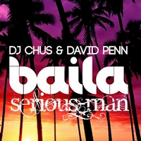 Dj Chus & David Penn - Baila (Serious-Man Different Muziq remix)